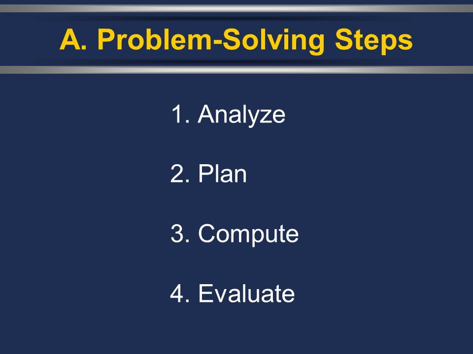 A. Problem-Solving Steps 1. Analyze 2. Plan 3. Compute 4. Evaluate