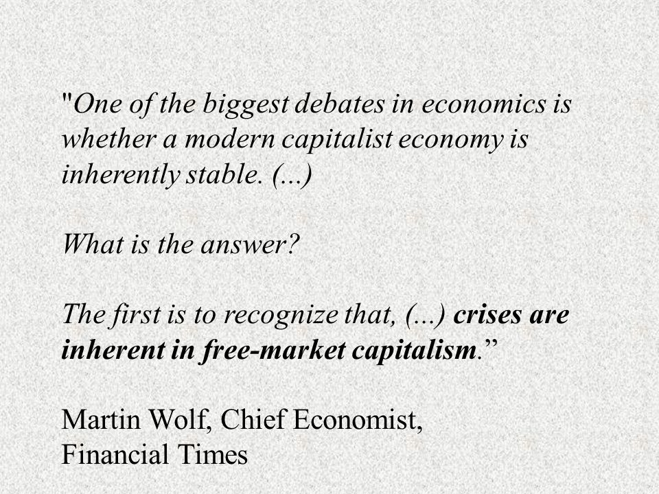 One of the biggest debates in economics is whether a modern capitalist economy is inherently stable.