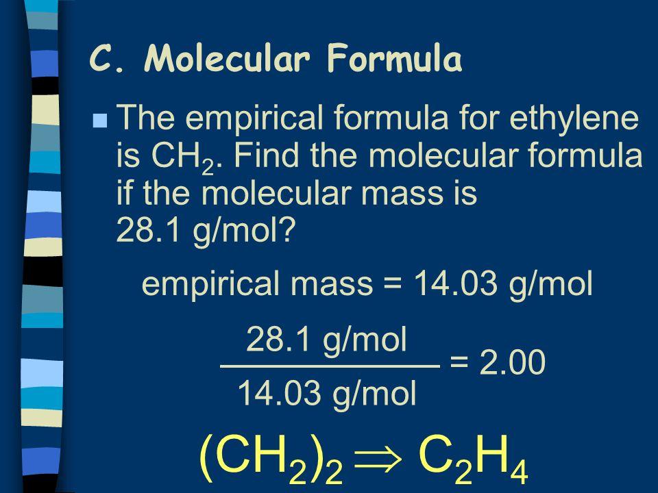 C.Molecular Formula n The empirical formula for ethylene is CH 2.