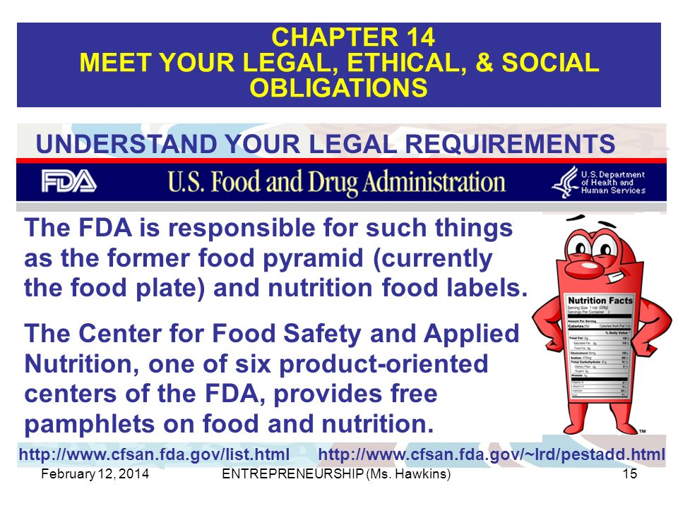 CHAPTER 14 MEET YOUR LEGAL, ETHICAL, & SOCIAL OBLIGATIONS February 12, 2014ENTREPRENEURSHIP (Ms. Hawkins)15 UNDERSTAND YOUR LEGAL REQUIREMENTS http://