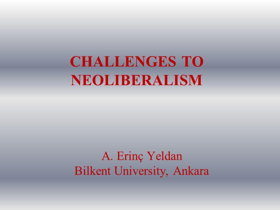 CHALLENGES TO NEOLIBERALISM A. Erinç Yeldan Bilkent University, Ankara