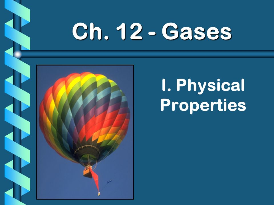 I. Physical Properties Ch. 12 - Gases