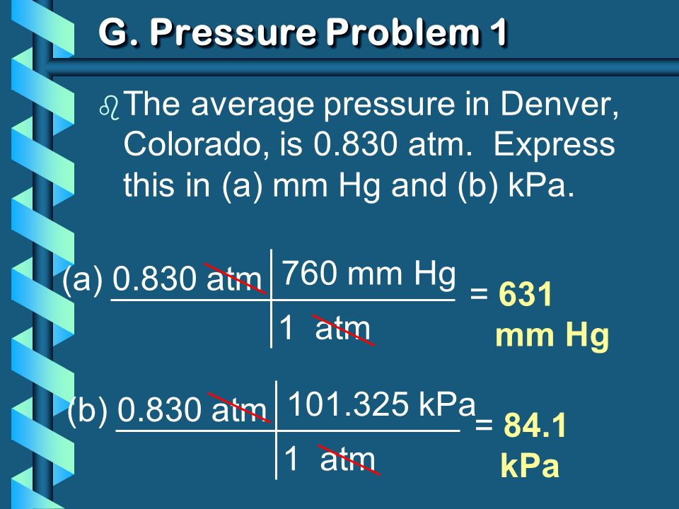 G. Pressure Problem 1 b The average pressure in Denver, Colorado, is 0.830 atm.
