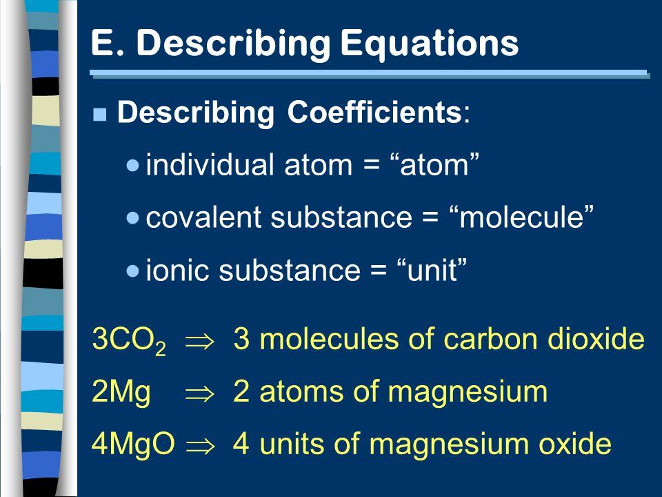 E. Describing Equations n Describing Coefficients: individual atom = atom covalent substance = molecule ionic substance = unit 3 molecules of carbon d