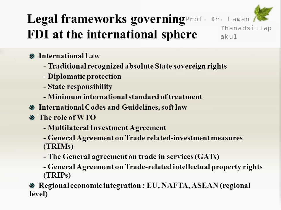 Prof. Dr. Lawan Thanadsillap akul Legal frameworks governing FDI at the international sphere International Law - Traditional recognized absolute State