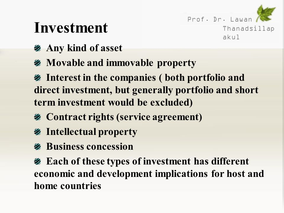 Prof. Dr. Lawan Thanadsillap akul Investment Any kind of asset Movable and immovable property Interest in the companies ( both portfolio and direct in