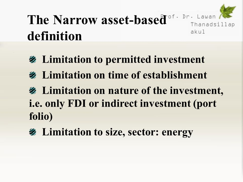Prof. Dr. Lawan Thanadsillap akul The Narrow asset-based definition Limitation to permitted investment Limitation on time of establishment Limitation