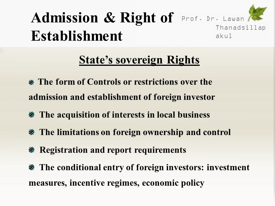 Prof. Dr. Lawan Thanadsillap akul Admission & Right of Establishment States sovereign Rights The form of Controls or restrictions over the admission a