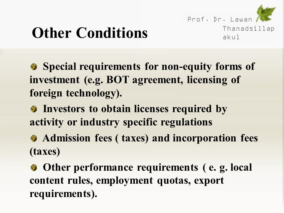 Prof. Dr. Lawan Thanadsillap akul Other Conditions Special requirements for non-equity forms of investment (e.g. BOT agreement, licensing of foreign t