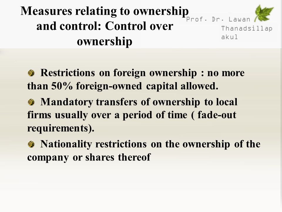 Prof. Dr. Lawan Thanadsillap akul Measures relating to ownership and control: Control over ownership Restrictions on foreign ownership : no more than