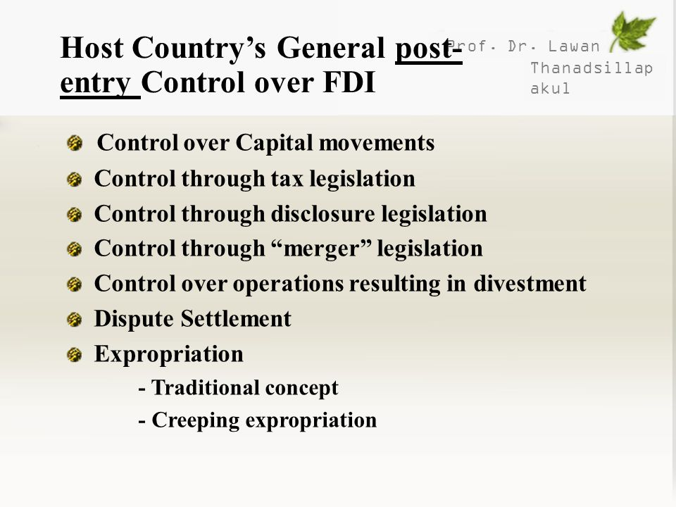 Prof. Dr. Lawan Thanadsillap akul Host Countrys General post- entry Control over FDI Control over Capital movements Control through tax legislation Co