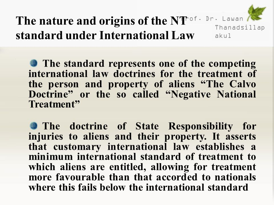 Prof. Dr. Lawan Thanadsillap akul The nature and origins of the NT standard under International Law The standard represents one of the competing inter