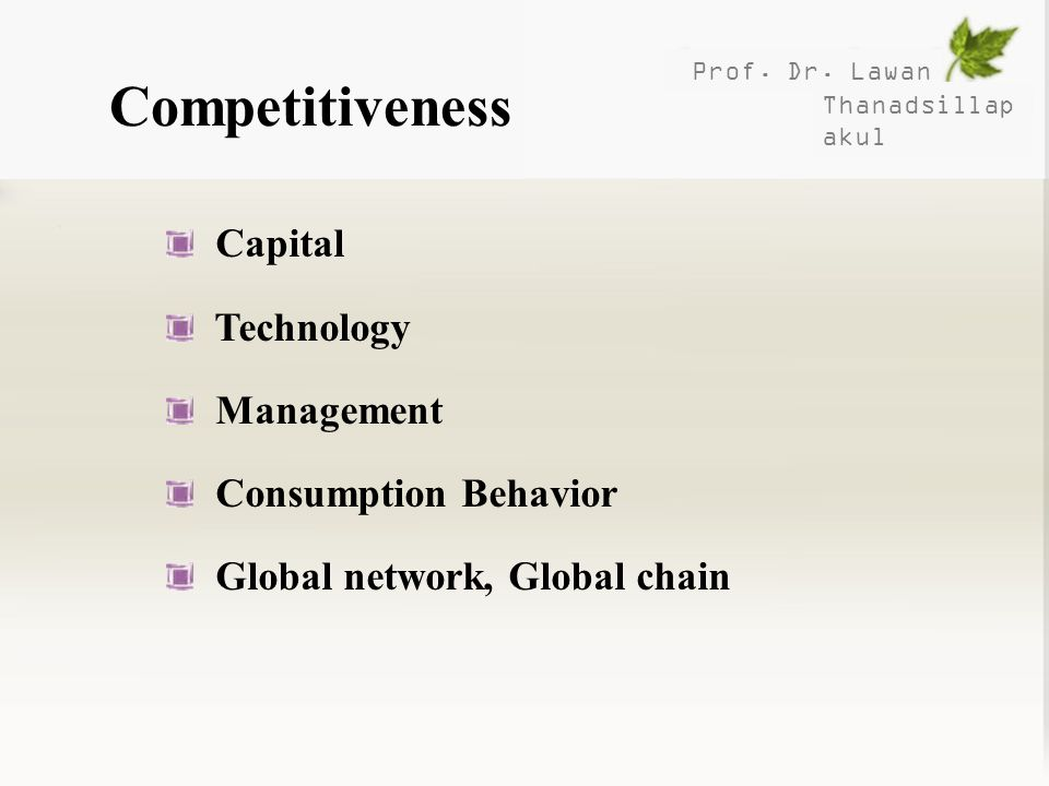 Prof. Dr. Lawan Thanadsillap akul Competitiveness Capital Technology Management Consumption Behavior Global network, Global chain