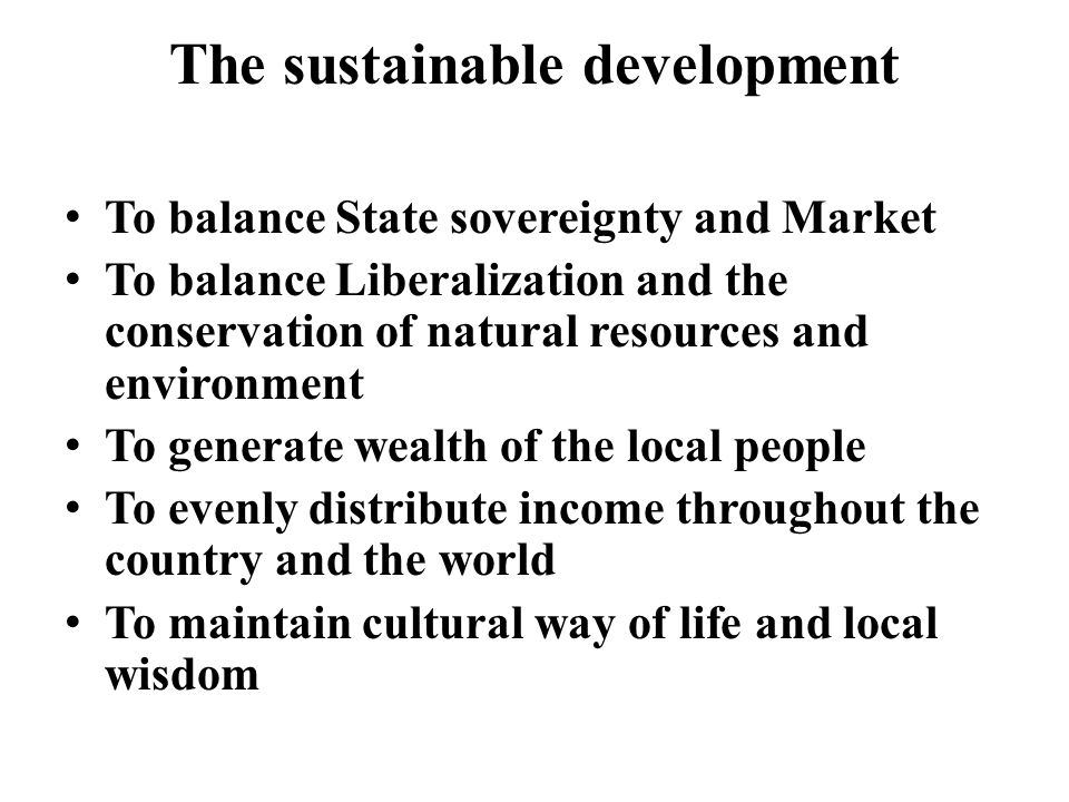 The sustainable development To balance State sovereignty and Market To balance Liberalization and the conservation of natural resources and environmen