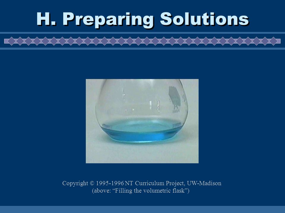 H. Preparing Solutions Copyright © 1995-1996 NT Curriculum Project, UW-Madison (above: Filling the volumetric flask)