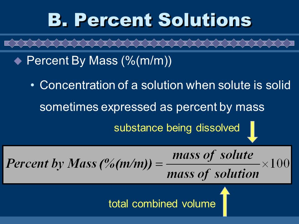 B. Percent Solutions Percent By Mass (%(m/m)) Concentration of a solution when solute is solid sometimes expressed as percent by mass total combined v