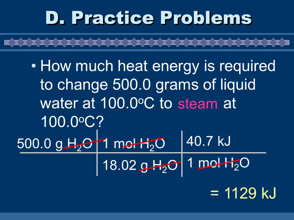 How much heat energy is required to change 500.0 grams of liquid water at 100.0 o C to steam at 100.0 o C.