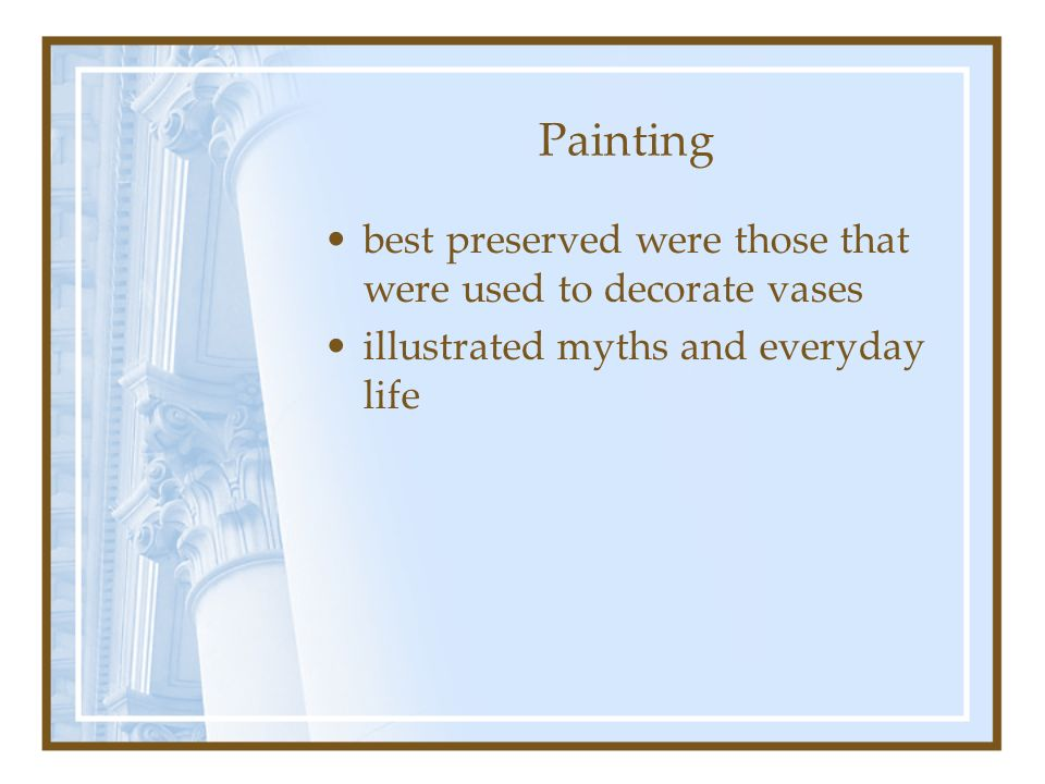 Painting best preserved were those that were used to decorate vases illustrated myths and everyday life