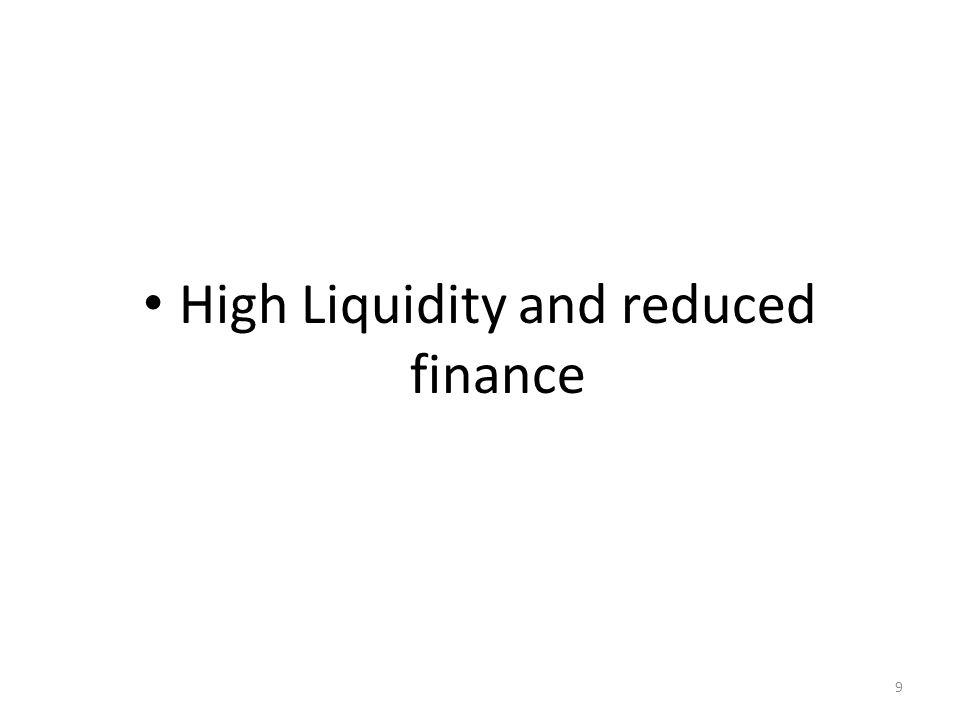 High Liquidity and reduced finance 9