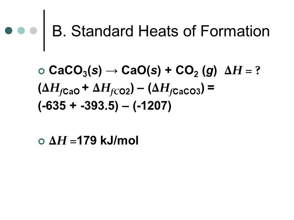 B. Standard Heats of Formation What is the standard heat of reaction of CO(g) with O 2 (g) to form CO 2 (g)? 2CO(g) + O 2 (g) 2CO 2 (g) ΔH = ? 2( ΔH f