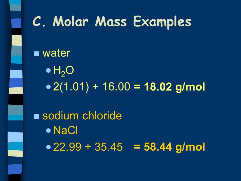 C. Molar Mass Examples n carbon n aluminum n zinc 12.01 g/mol 26.98 g/mol 65.39 g/mol