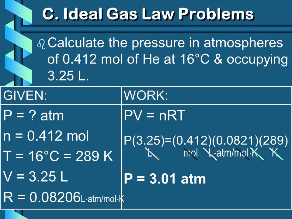 GIVEN: V = ?V = .n = 85 g T = 25°C = 298 K P = 104.5 kPa R = 8.315 dm 3 kPa/mol K C.