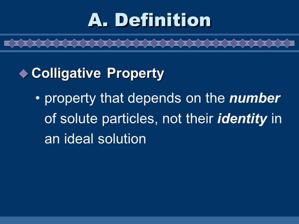 A. Definition Colligative Property Colligative Property property that depends on the number of solute particles, not their identity in an ideal soluti