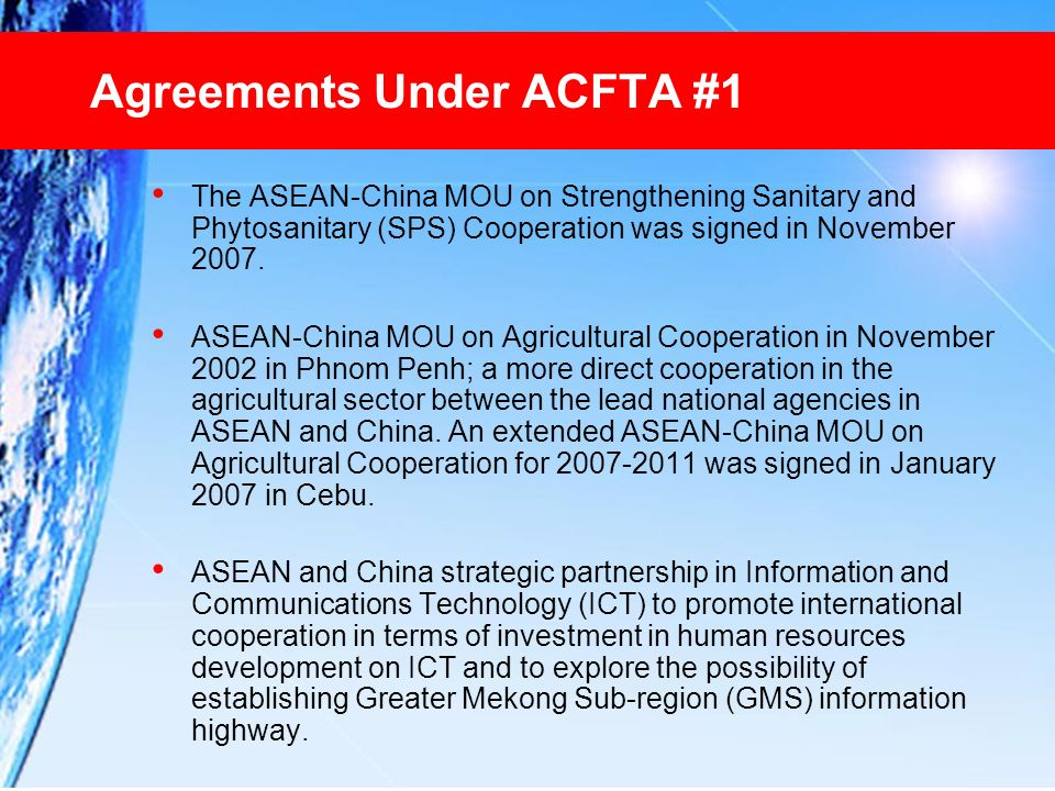 Agreements Under ACFTA #1 The ASEAN-China MOU on Strengthening Sanitary and Phytosanitary (SPS) Cooperation was signed in November 2007. ASEAN-China M