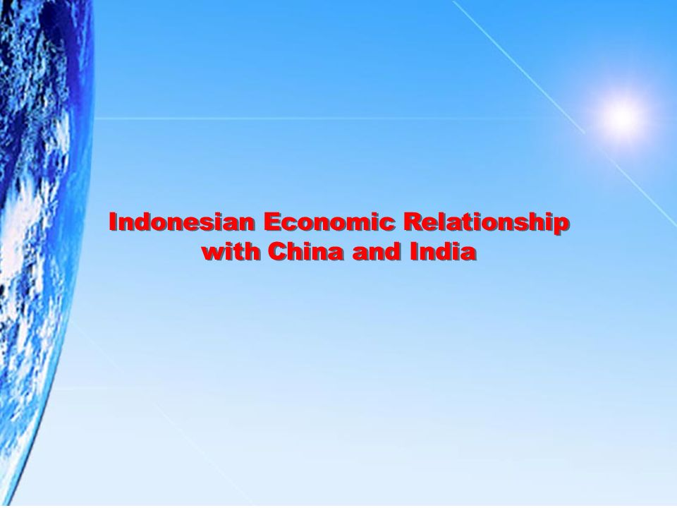 Indonesian Economic Relationship with China and India Indonesian Economic Relationship with China and India