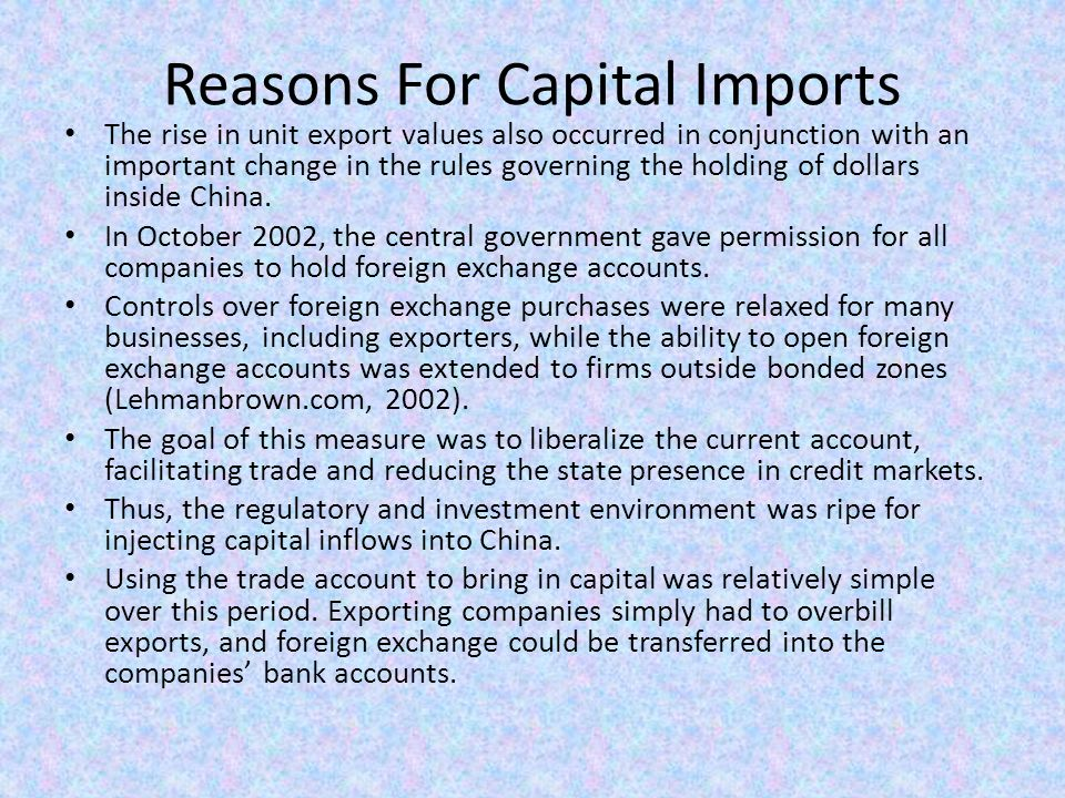 Reasons For Capital Imports The rise in unit export values also occurred in conjunction with an important change in the rules governing the holding of dollars inside China.