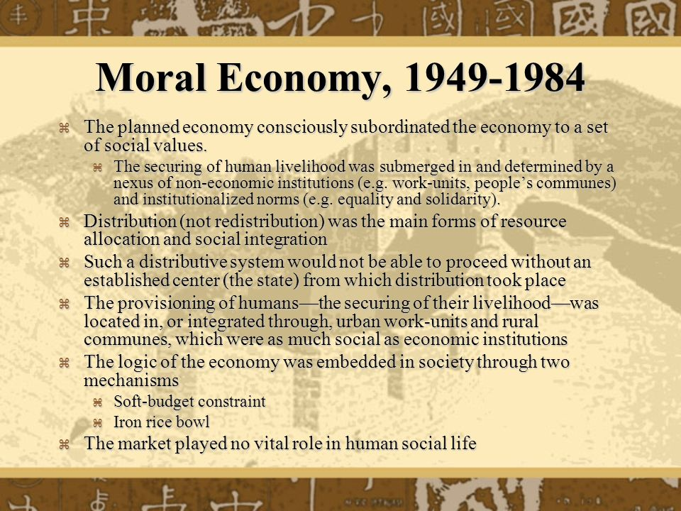 Moral Economy, 1949-1984 The planned economy consciously subordinated the economy to a set of social values. The planned economy consciously subordina