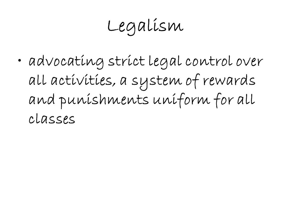 Legalism advocating strict legal control over all activities, a system of rewards and punishments uniform for all classes