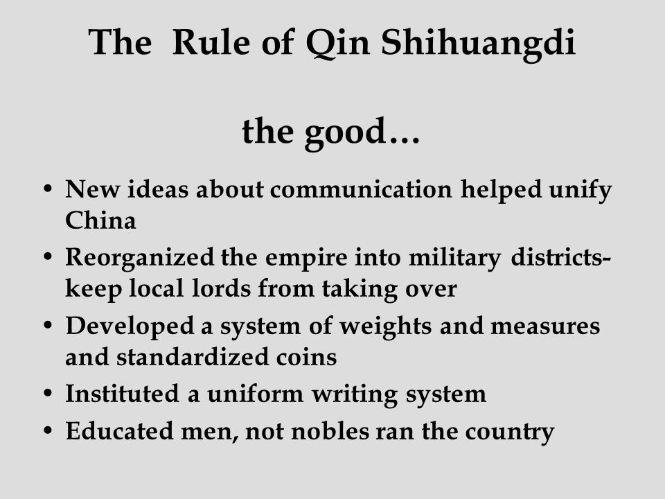 The Rule of Qin Shihuangdi the good… New ideas about communication helped unify China Reorganized the empire into military districts- keep local lords