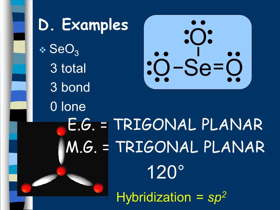 SeO 3 3 total 3 bond 0 lone D.Examples O O Se O E.G.