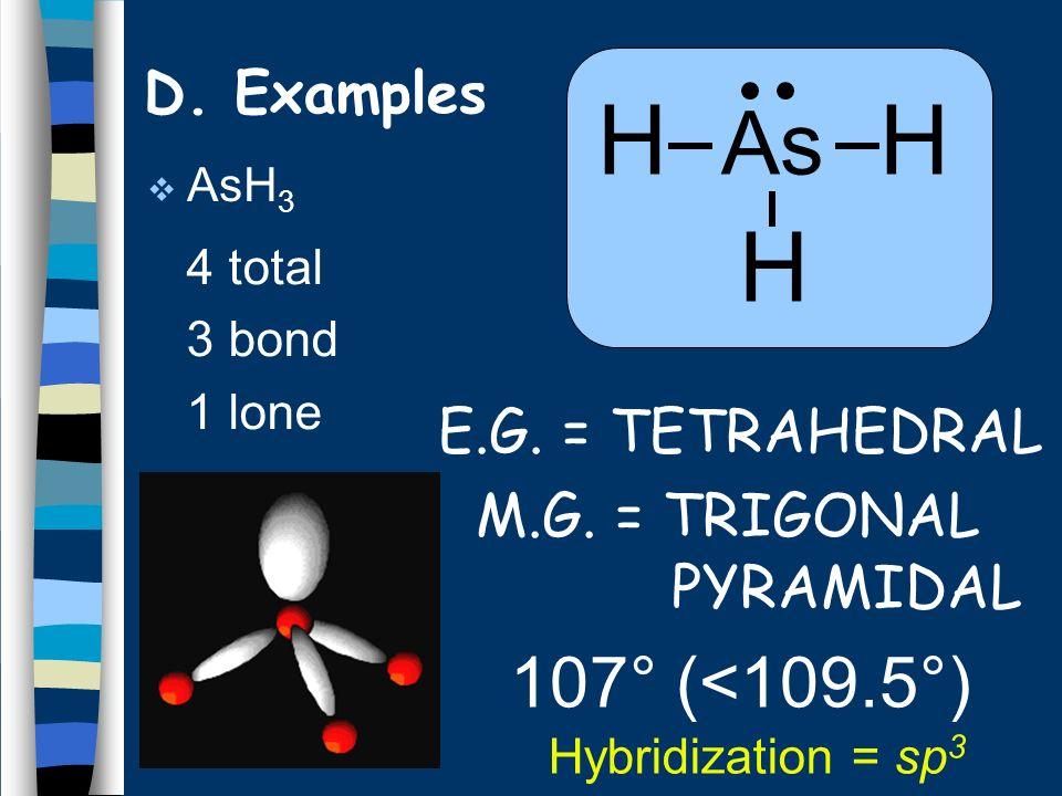 AsH 3 4 total 3 bond 1 lone E.G.= TETRAHEDRAL M.G.