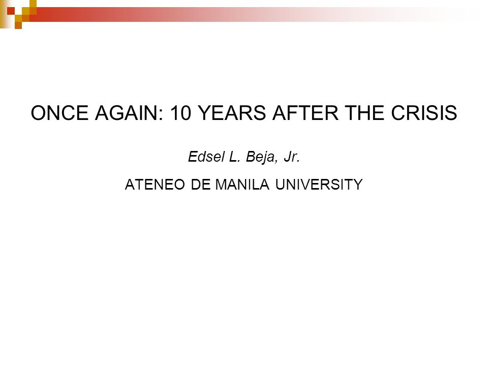 ONCE AGAIN: 10 YEARS AFTER THE CRISIS Edsel L. Beja, Jr. ATENEO DE MANILA UNIVERSITY