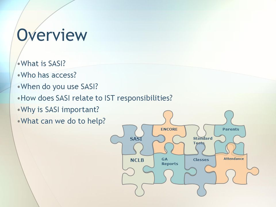Overview What is SASI. Who has access. When do you use SASI.