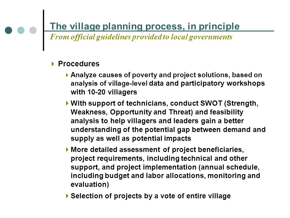 The village planning process, in principle From official guidelines provided to local governments Procedures Analyze causes of poverty and project sol