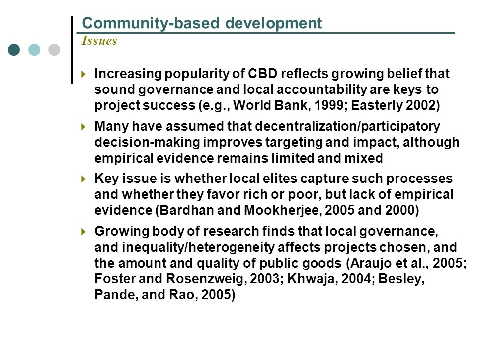 Community-based development Issues Increasing popularity of CBD reflects growing belief that sound governance and local accountability are keys to pro