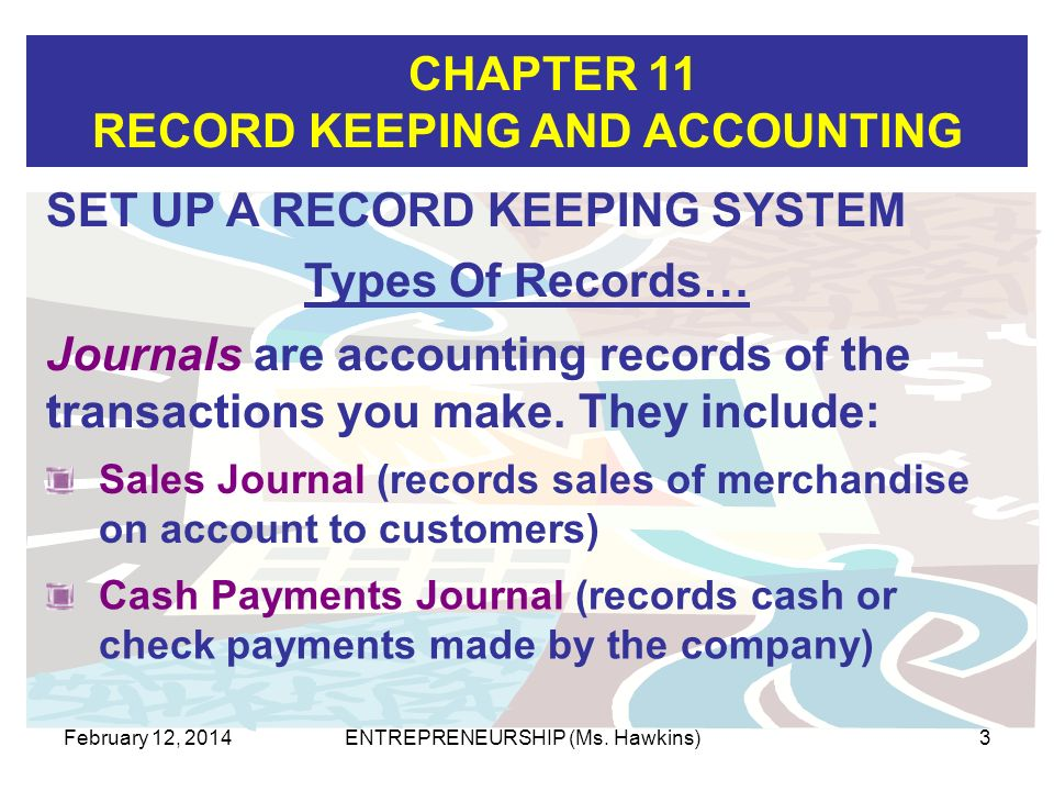 CHAPTER 11 RECORD KEEPING AND ACCOUNTING February 12, 2014ENTREPRENEURSHIP (Ms. Hawkins)3 Sales Journal (records sales of merchandise on account to cu