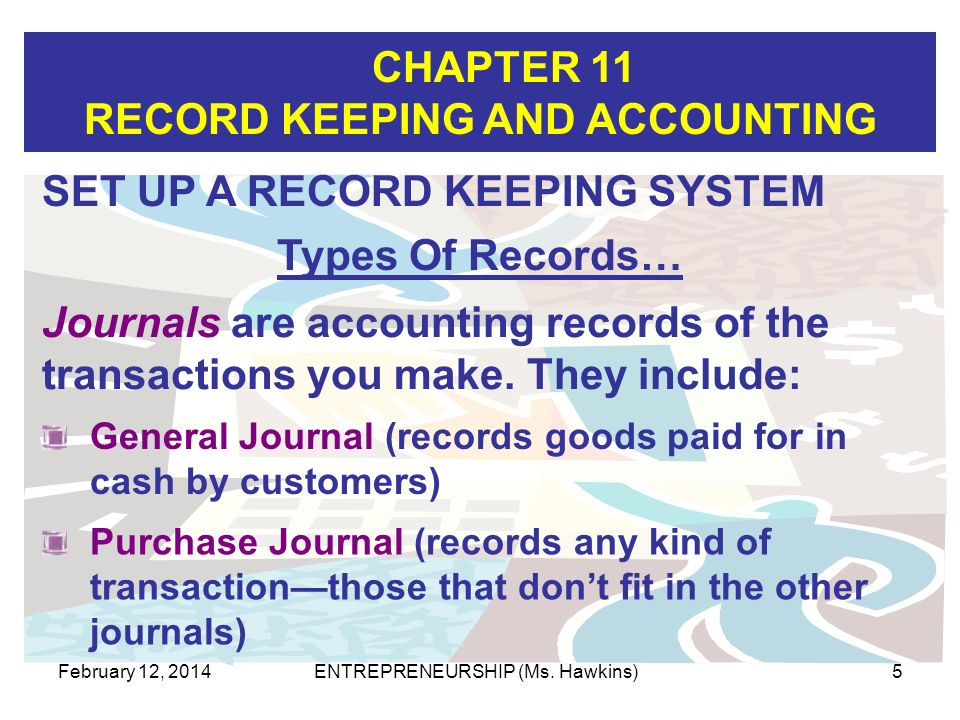 CHAPTER 11 RECORD KEEPING AND ACCOUNTING February 12, 2014ENTREPRENEURSHIP (Ms. Hawkins)5 General Journal (records goods paid for in cash by customers