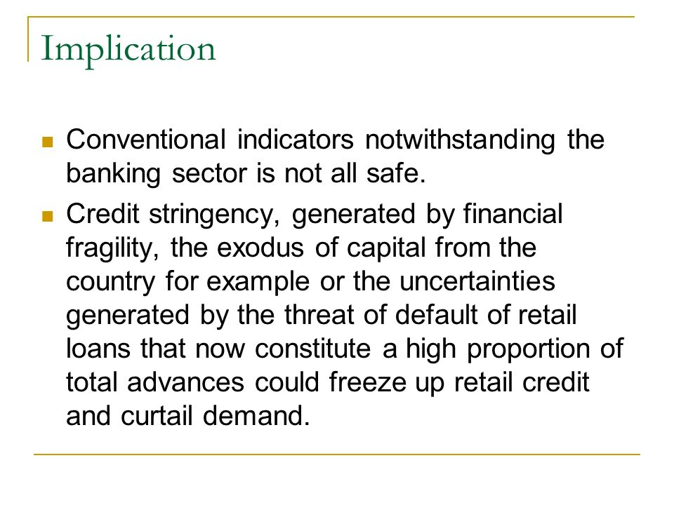 Implication Conventional indicators notwithstanding the banking sector is not all safe.