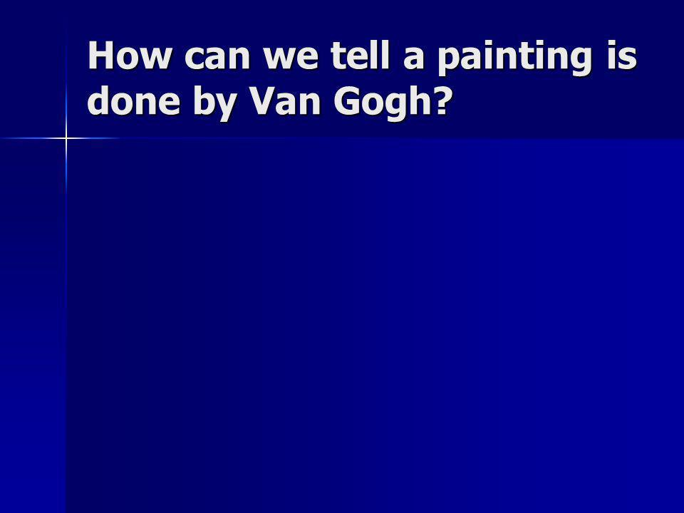 How can we tell a painting is done by Van Gogh