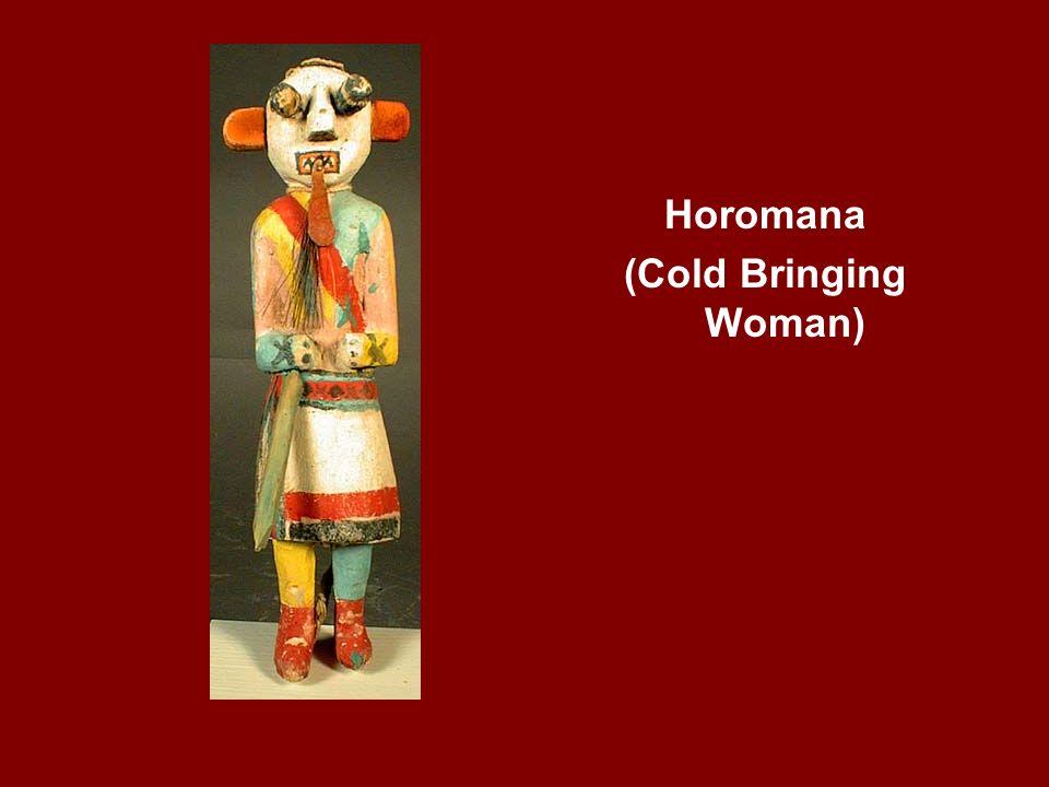Horomana (Cold Bringing Woman)