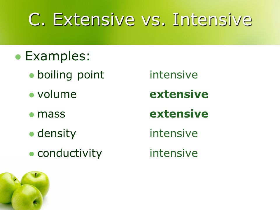 C. Extensive vs. Intensive Examples: boiling point volume mass density conductivity intensive extensive intensive