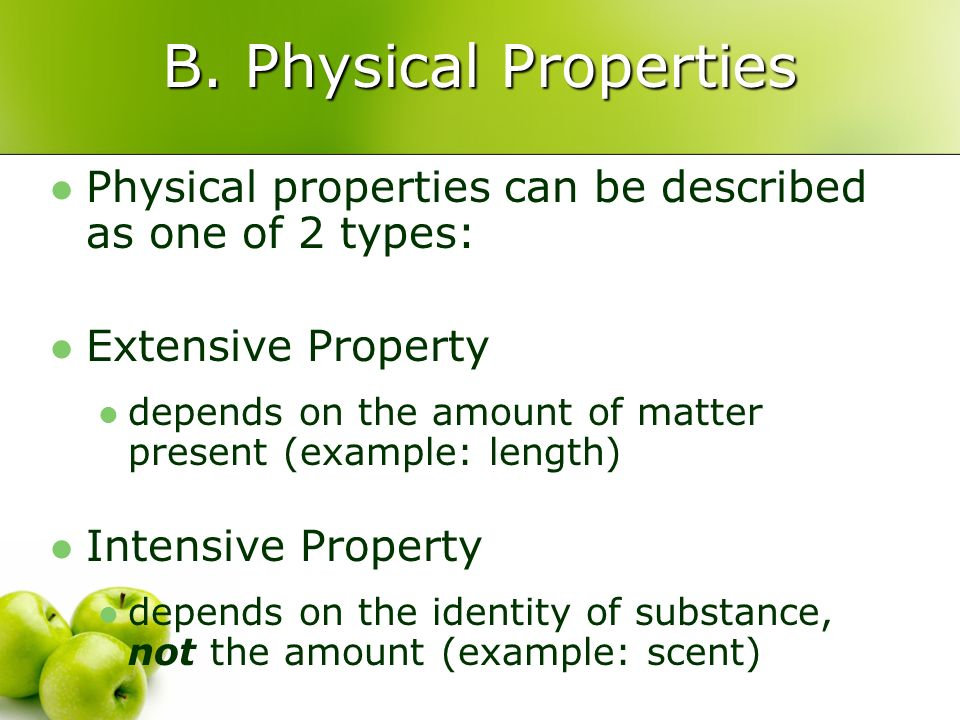 B. Physical Properties Physical properties can be described as one of 2 types: Extensive Property depends on the amount of matter present (example: le