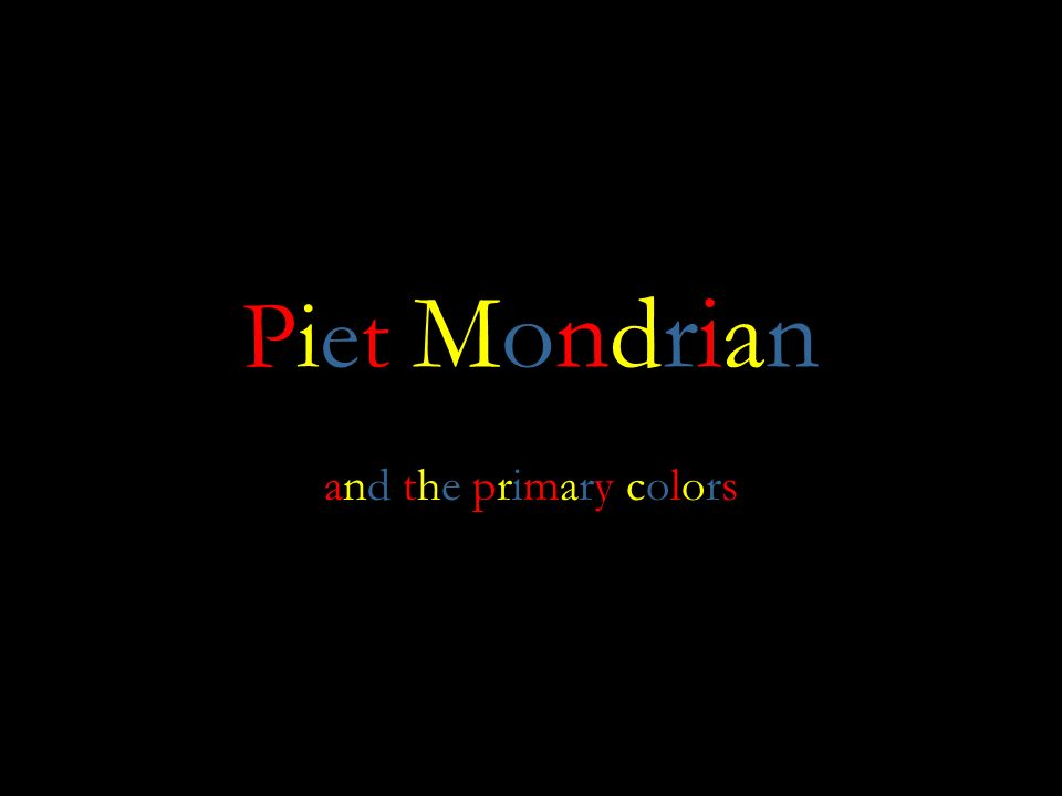 Piet MondrianPiet Mondrian and the primary colorsand the primary colors