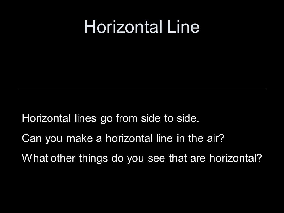 Horizontal Line Horizontal lines go from side to side.