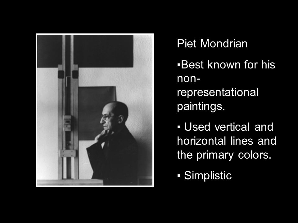 Piet Mondrian Best known for his non- representational paintings.