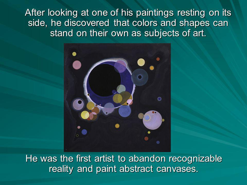 After looking at one of his paintings resting on its side, he discovered that colors and shapes can stand on their own as subjects of art.